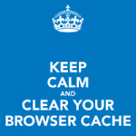 Keep calm and clear your browser cache